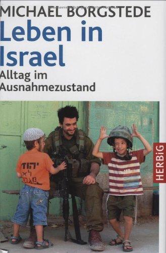 Leben in Israel: Alltag im Ausnahmezustand Gebundenes Buch – Februar 2008 Michael Borgstede Herbig F A 3776625538