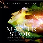 The Master Stoic: Advanced Principles and Theories of Stoicism That Will Transform Your Approach to Life | Russell Davis