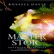 The Master Stoic: Advanced Principles and Theories of Stoicism That Will Transform Your Approach to Life Audiobook by Russell Davis Narrated by Derek Botten