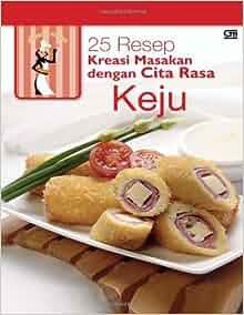 25 Resep Kreasi Masakan dengan Cita Rasa Keju (Indonesian Edition