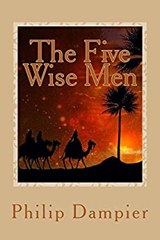 The Five Wise Men: A Christmas Story by [Dampier, Philip]