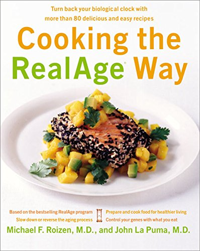 Cooking the RealAge Way: Turn back your biological clock with more than 80 delicious and easy recipes pdf epub
