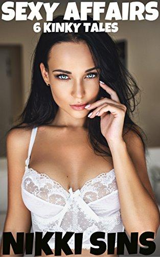 Sexy Affairs: 6 Kinky Tales (Erotic Affairs Book 5)