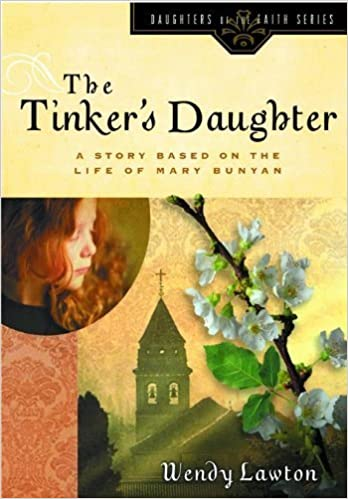 The Tinker's Daughter: A Story Based on the Life of Mary Bunyan (Daughters of the Faith Series) by Wendy G Lawton (2002-04-01)