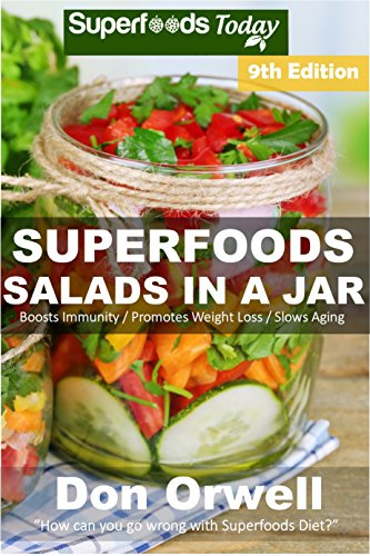 Superfoods Salads In A Jar: Over 80 Quick & Easy Gluten Free Low Cholesterol Whole Foods Recipes full of Antioxidants & Phytochemicals by Don Orwell