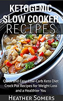 Amazon.com: Ketogenic Slow Cooker Recipes: Quick and Easy ...