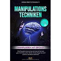 Manipulationstechniken - Manipulieren mit Erfolg!: Wie Sie geheime