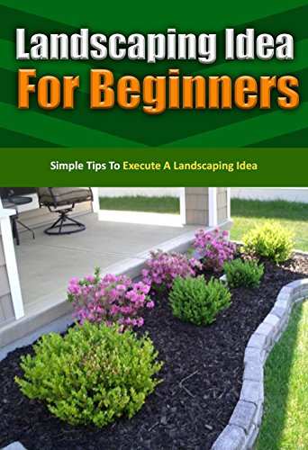 Landscaping Idea For Beginners Simple Tips To Execute A