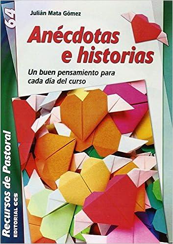 Anécdotas E Historias. Un Buen Pensamiento Para Cada Día Del Curso Recursos de pastoral: Amazon.es: Julián Mata Gómez: Libros