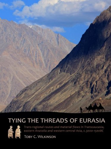 Tying The Threads Of Eurasia  Trans Regional Routes And Material Flows In Eastern Anatolia And Wester Central Asia C. 3000 1500BC  Sidestone Press Dissertations