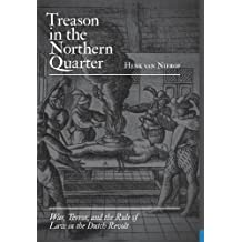 Treason in the Northern Quarter: War, Terror, and the Rule of Law in the Dutch Revolt