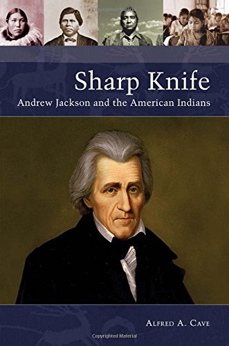 Sharp Knife: Andrew Jackson and the American Indians (Native America: Yesterday and Today)