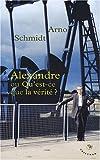 Alexandre ou Qu'est-ce que la vérité ?