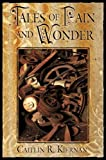 Tales of Pain and Wonder, Caitlín R. Kiernan, 1596061448