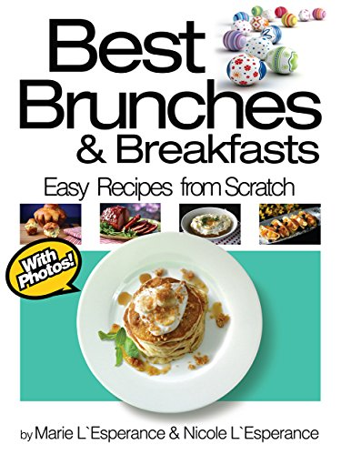 Best Brunches And Breakfasts Easy Recipes From Scratch Book 3