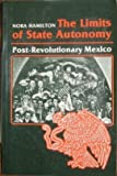 The Limits of State Autonomy : Post-Revolutionary Mexico, Hamilton, Nora, 0691022119