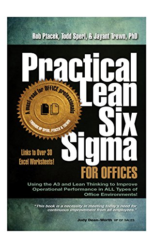 Practical Lean Six Sigma for Offices (New! Revised with Links to over 30 Excel Worksheets): Using the A3 and Lean Thinking to Improve Operational Performance in ALL Types of Office Environments!