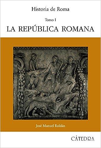 Historia de Roma, I: La República Romana: 1 Historia. Serie mayor: Amazon.es: Roldán, José Manuel: Libros
