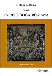 Historia de Roma, I: La República Romana: 1 Historia