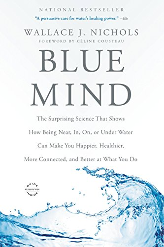 - Blue Mind: The Surprising Science That Shows How Being Near, In, On, or Under Water Can Make You Happier, Healthier, More Connected, and Better at What You Do