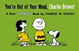 You're Out of Your Mind, Charlie Brown!: A New Peanuts Book