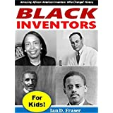 Black Inventors for Kids!: Amazing African American Inventors Who Changed History (Important People in Black History)