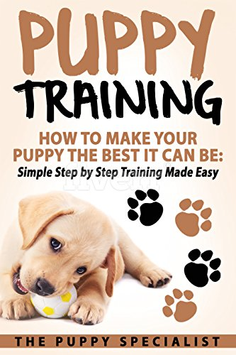 Dog Names German Shepherds - Puppy Training: How To Make Your Puppy The Best It Can Be: Simple Step by Step Training Made Easy.