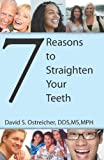 7 Reasons to Straighten Your Teeth, David S. Ostreicher, 145156239X