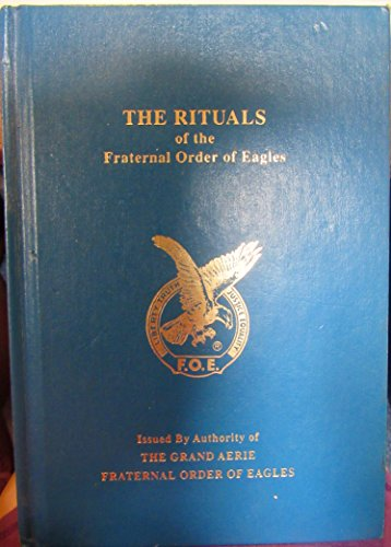 The Rituals of the Fraternal Order of Eagles