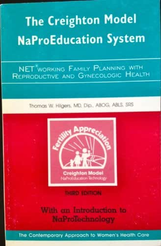 The Creighton Model Naproeducation System : NET Working Family Planning with Reproductive and Gynecologic Health - With an Introduction to Naprotechnology - The Contemporary Approach to Women's Health Care {Third Edition}