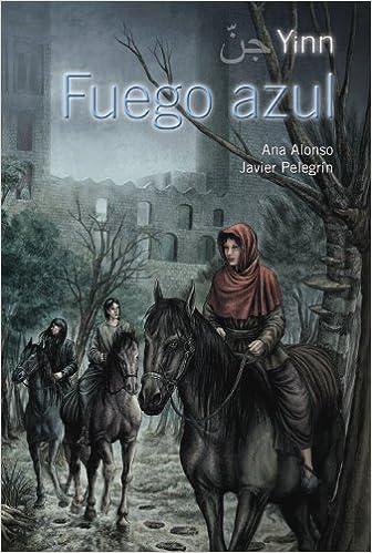 Fuego azul Literatura Juvenil A Partir De 12 Años - Yinn: Amazon.es: Ana Alonso, Javier Pelegrín: Libros