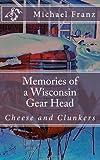 Memories of a Wisconsin Gear Head, Michael Franz, 1482337339