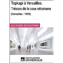 Topkapi à Versailles. Trésors de la cour ottomane (Versailles - 1999): Les Fiches Exposition d'Universalis (French Edition)