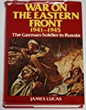 War On The Eastern Front 1941-1945 : The German Soldier in Russia
