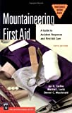 img - for Mountaineering First Aid: A Guide to Accident Response and First Aid Care (Mountaineers Outdoor Basics) Paperback July 13, 2004 book / textbook / text book