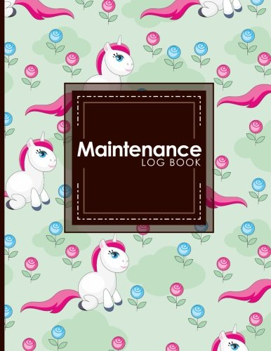 Download Maintenance Log Book: Repairs And Maintenance Record Book for Home, Office, Construction and Other Equipments, Cute Unicorns Cover (Maintenance Log Books) (Volume 88) PDF