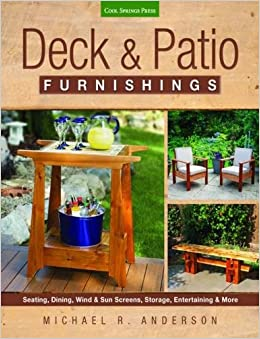 Superior Deck U0026 Patio Furnishings: Seating, Dining, Wind U0026 Sun Screens, Storage,  Entertaining U0026 More: Michael R. Anderson: 9781591866404: Amazon.com: Books