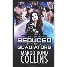 Seduced by the Gladiators (The Complete Trilogy): A Science Fiction Reverse Harem Romance