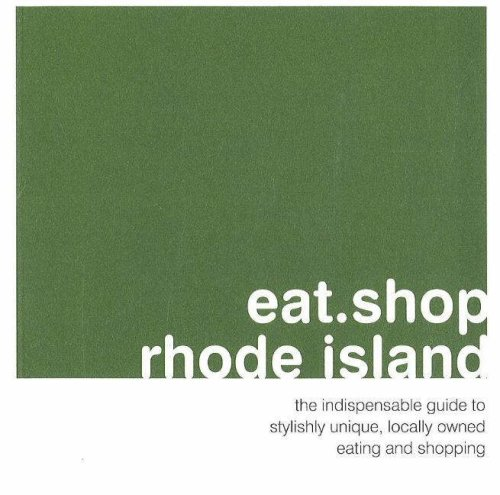 eat.shop rhode island: The Indispensible Guide to Stylishly Unique, Locally Owned Eating and Shopping (eat.shop - Shopping Ri Providence