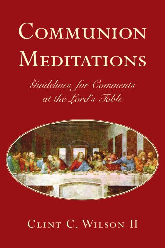 Communion Meditations: Guidelines for Comments at the Lord's Table