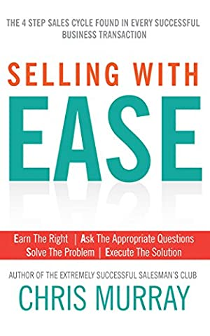 Selling with EASE: The Four Step Sales Cycle Found in Every Successful Business Transaction (Daniel Pink Sales)