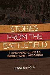 Stories from the Battlefield: A Beginning Guide to World War II Research