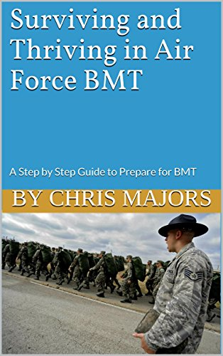 Surviving and Thriving in Air Force Basic Military Training: A Step by Step  Guide to Prepare for BMT