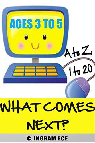 What Comes Next? A to Z, 1 to 20: Early Childhood Education Ages 3-5