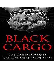 Black Cargo: The Untold History of the Transatlantic Slave Trade