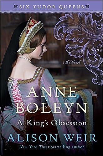 Anne Boleyn A King S Obsession A Novel Six Tudor Queens Weir Alison 9781101966518 Amazon Com Books