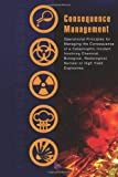 Consequence Management: Operational Principles for Managing the Consequence of a Catastrophic Incident Involving Chemical, Biological, Radiological, Nuclear or High Yield Explosives, Cbrne Consequence Response Force, 1481990829