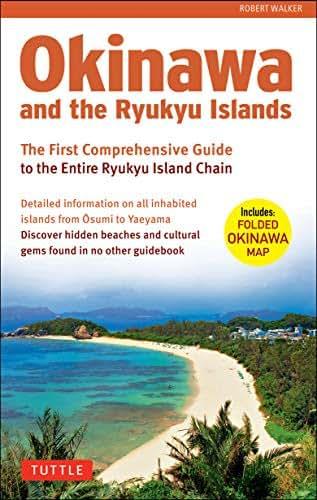 Okinawa and the Ryukyu Islands: The First Comprehensive Guide to the Entire Ryukyu Island Chain