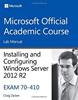 70-410 Installing and Configuring Windows Server 2012 R2 Lab Manual Front Cover