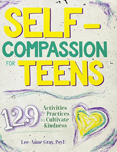 Self-Compassion for Teens: 129 Activities & Practices to Cultivate Kindness [Lee-Anne Gray] (Tapa Blanda)